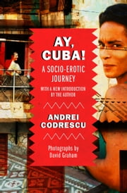 Ay, Cuba! - A Socio-Erotic Journey ebook by Andrei Codrescu