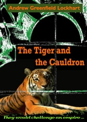 The Tiger and the Cauldron ebook by Andrew Greenfield Lockhart