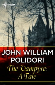 The Vampyre: A Tale ebook by John William Polidori