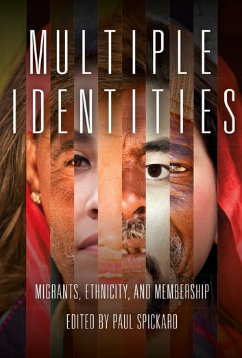 Multiple Identities - Migrants, Ethnicity, and Membership ebook by