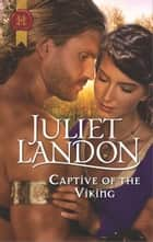 Captive of the Viking - A Passionate Viking Romance ebook by Juliet Landon