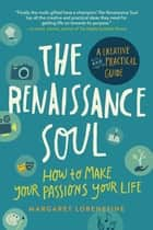 The Renaissance Soul - How to Make Your Passions Your Life—A Creative and Practical Guide ebook by Margaret Lobenstine