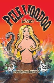 Pele Voodoo Live! ebook by Anne Steinhardt