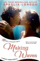 Making Waves - A Perfect Kisses Novella ebook by Ophelia London