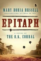 Epitaph - A Novel of the O.K. Corral eBook by Mary Doria Russell
