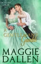 A Gentleman's Gamble - Devilish Lords, #3 ebook by Maggie Dallen