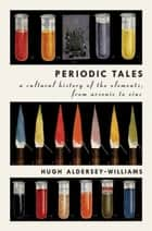 Periodic Tales ebook by Hugh Aldersey-Williams