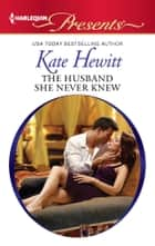 The Husband She Never Knew ebook by Kate Hewitt