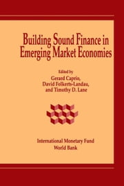 Building Sound Finance in Emerging Market Economies: Proceedings of a Conference held in Washington, D.C., June 10-11, 1993 ebook by  Timothy  Mr.  Lane,D. Mr. Folkerts-Landau,Gerard Mr. Caprio