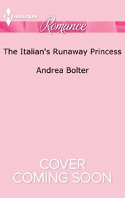 The Italian's Runaway Princess ebook by Andrea Bolter