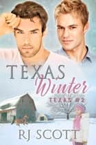 Texas Winter ebook by RJ Scott