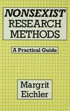 Nonsexist Research Methods ebook by Margrit Eichler