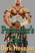 Pretender's Fate - A Gay Historical Drama ebook by Dirk Hessian
