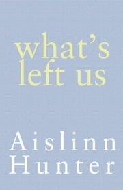 What's Left Us ebook by Aislinn Hunter