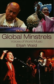 Global Minstrels - Voices of World Music ebook by Elijah Wald