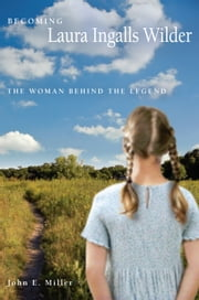 Becoming Laura Ingalls Wilder - The Woman behind the Legend ebook by John E. Miller