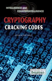 Cryptography - Cracking Codes ebook by Britannica Educational Publishing,Rob Curley