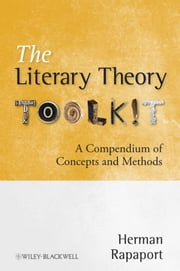 The Literary Theory Toolkit - A Compendium of Concepts and Methods ebook by Herman Rapaport