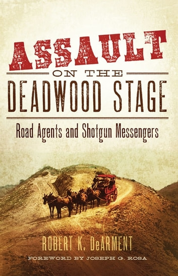 Assault on the Deadwood Stage - Road Agents and Shotgun Messengers ekitaplar by Robert K. DeArment