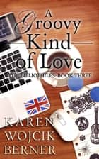 A Groovy Kind of Love (The Bibliophiles: Book Three) ebook by