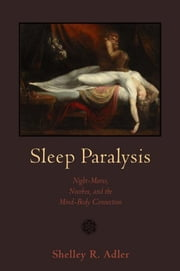 Sleep Paralysis: Night-Mares, Nocebos, and the Mind-Body Connection ebook by Adler, Shelley