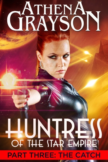 The Catch - Huntress of the Star Empire Part Three ebook by Athena Grayson