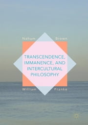 Transcendence, Immanence, and Intercultural Philosophy ebook by Nahum Brown, William Franke