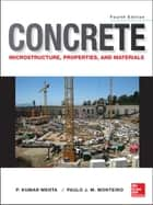 Concrete: Microstructure, Properties, and Materials ebook by P. Kumar Mehta,Paulo J. M. Monteiro