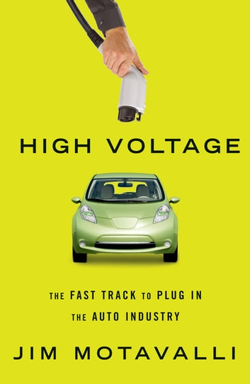 High Voltage - The Fast Track to Plug In the Auto Industry ebook by Jim Motavalli