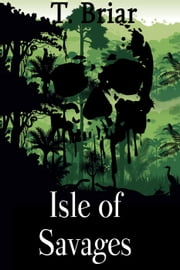 Isle of Savages ebook by T. Briar