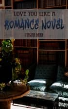 Love You Like a Romance Novel ebook by Megan Derr