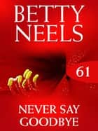 Never Say Goodbye (Betty Neels Collection) ebook by Betty Neels