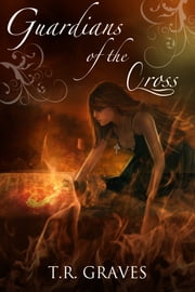 Guardians of the Cross (Warrior, #2) ebook by T. R. Graves