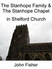 The Stanhope Family and the Stanhope Chapel in Shelford Church ebook by John Fisher