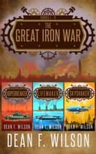 The Great Iron War (Books 1 - 3) ebook by Dean F. Wilson