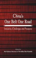China's One Belt One Road: Initiative, Challenges and Prospects ebook by B  K Sharma,Dr. Nivedita Das Kundu