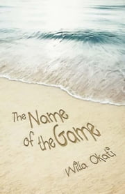 The Name of the Game ebook by Okati, Willa