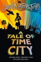 A Tale of Time City ebook by