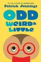 Odd, Weird & Little ebook by Patrick Jennings