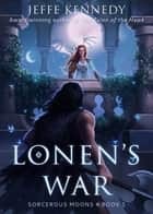 Lonen's War ebook by Jeffe Kennedy