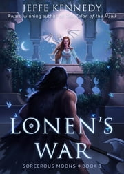 Lonen's War - Sorcerous Moons - Book 1 ebook by Jeffe Kennedy
