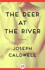 The Deer at the River - A Novel ebook by Joseph Caldwell
