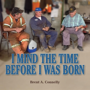 I Mind The Time Before I Was Born ebook by Brent A Connelly