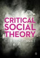 Critical Social Theory ebook by Craig Browne