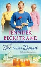 A Bee In Her Bonnet ebook by Jennifer Beckstrand