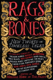 Rags & Bones - New Twists on Timeless Tales ebook by Melissa Marr,Tim Pratt