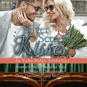 Silver Screen Kisses - An Echo Ridge Anthology audiobook by Rachelle J. Christensen, Lucy McConnell, Janette Rallison,...