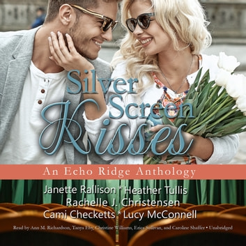 Silver Screen Kisses - An Echo Ridge Anthology audiobook by Rachelle J. Christensen,Lucy McConnell,Janette Rallison,Cami Checketts,Heather Tullis,various authors