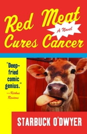 Red Meat Cures Cancer ebook by Starbuck O'Dwyer