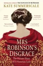 Mrs Robinson's Disgrace: The Private Diary of a Victorian Lady - The Private Diary of a Victorian Lady ebook by Kate Summerscale